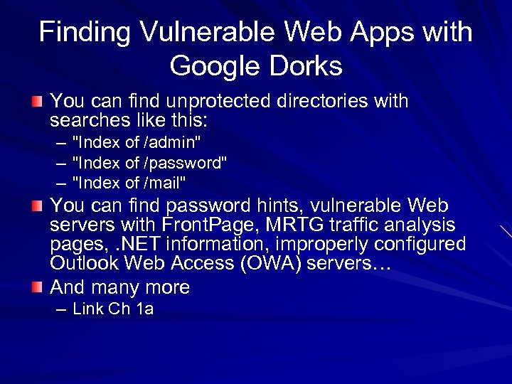 Finding Vulnerable Web Apps with Google Dorks You can find unprotected directories with searches