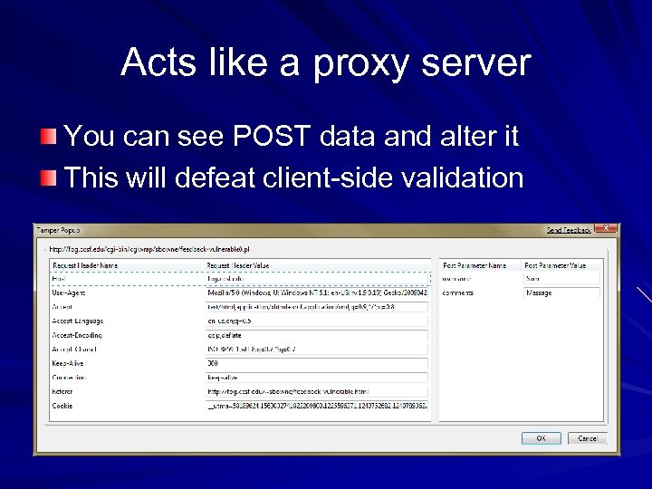 Acts like a proxy server You can see POST data and alter it This