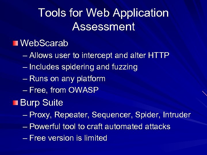 Tools for Web Application Assessment Web. Scarab – Allows user to intercept and alter