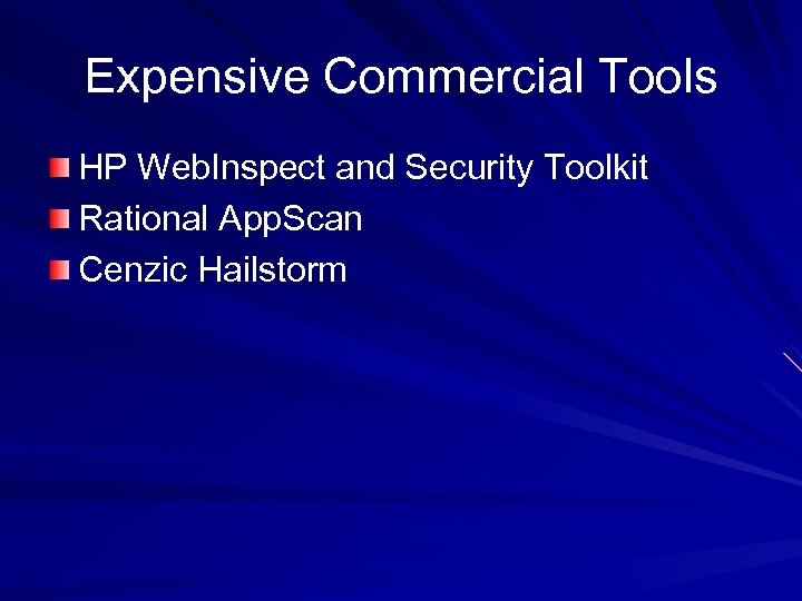 Expensive Commercial Tools HP Web. Inspect and Security Toolkit Rational App. Scan Cenzic Hailstorm