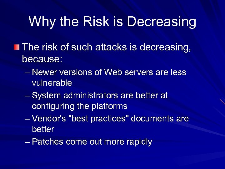 Why the Risk is Decreasing The risk of such attacks is decreasing, because: –