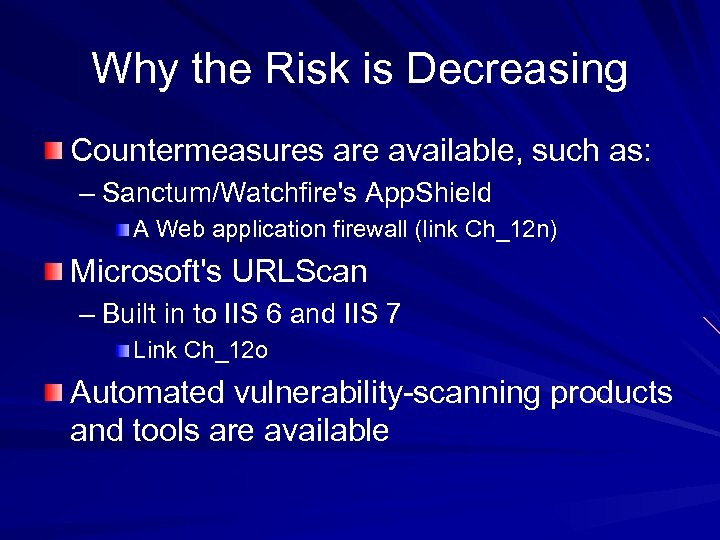 Why the Risk is Decreasing Countermeasures are available, such as: – Sanctum/Watchfire's App. Shield