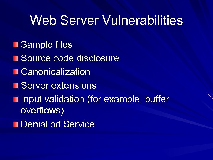 Web Server Vulnerabilities Sample files Source code disclosure Canonicalization Server extensions Input validation (for