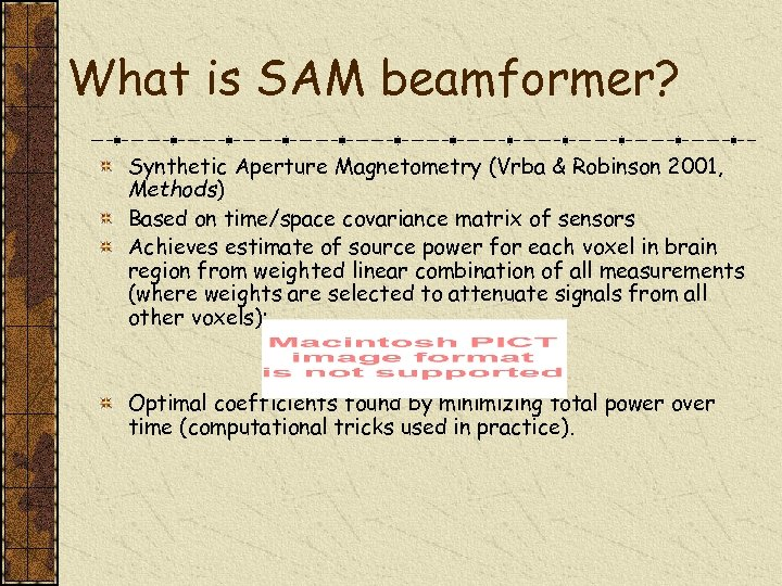 What is SAM beamformer? Synthetic Aperture Magnetometry (Vrba & Robinson 2001, Methods) Based on