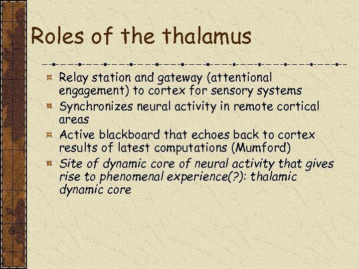 Roles of the thalamus Relay station and gateway (attentional engagement) to cortex for sensory