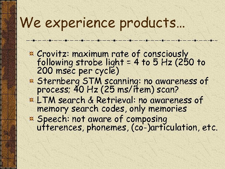 We experience products… Crovitz: maximum rate of consciously following strobe light = 4 to