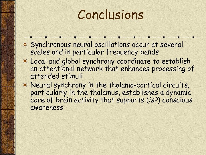 Conclusions Synchronous neural oscillations occur at several scales and in particular frequency bands Local