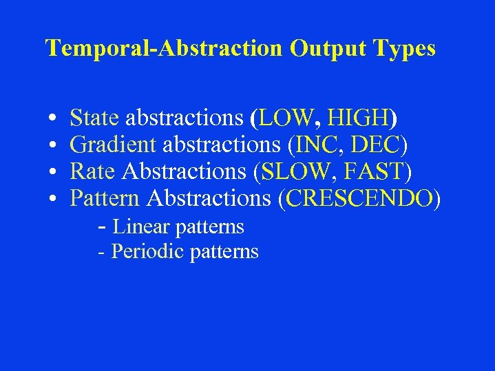 Temporal-Abstraction Output Types • • State abstractions (LOW, HIGH) Gradient abstractions (INC, DEC) Rate