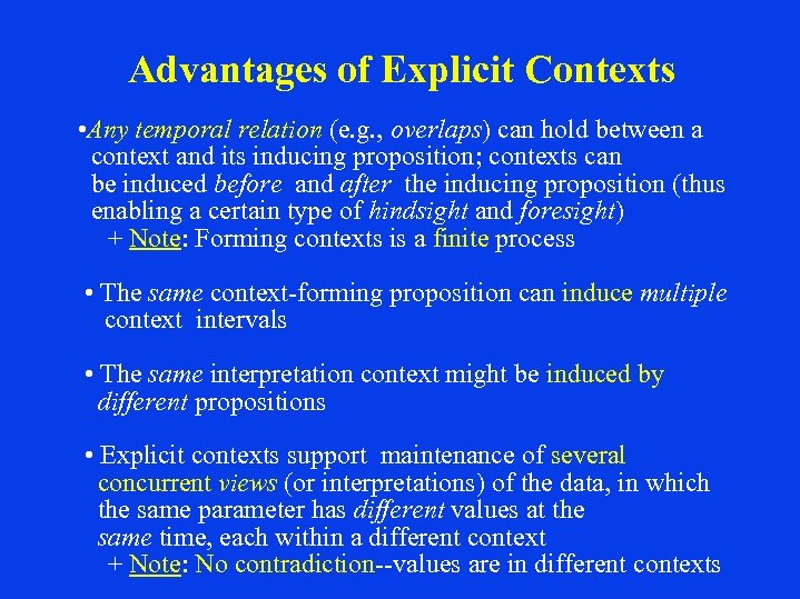 Advantages of Explicit Contexts • Any temporal relation (e. g. , overlaps) can hold