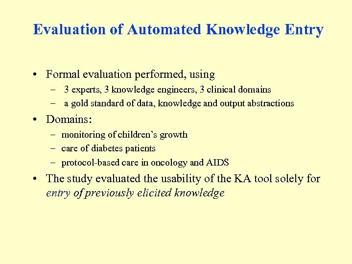 Evaluation of Automated Knowledge Entry • Formal evaluation performed, using – 3 experts, 3