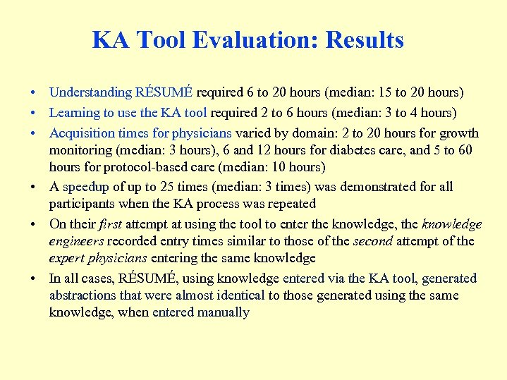 KA Tool Evaluation: Results • Understanding RÉSUMÉ required 6 to 20 hours (median: 15