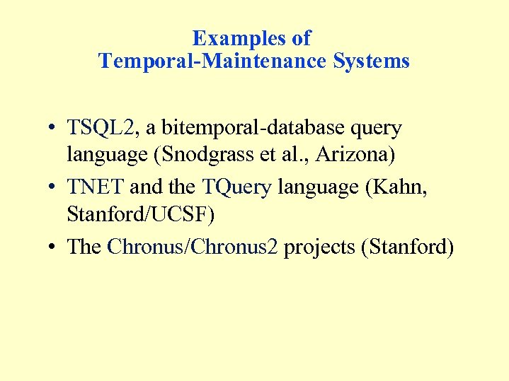 Examples of Temporal-Maintenance Systems • TSQL 2, a bitemporal-database query language (Snodgrass et al.