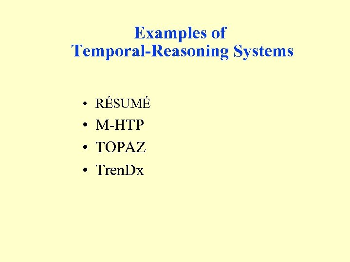 Examples of Temporal-Reasoning Systems • RÉSUMÉ • M-HTP • TOPAZ • Tren. Dx