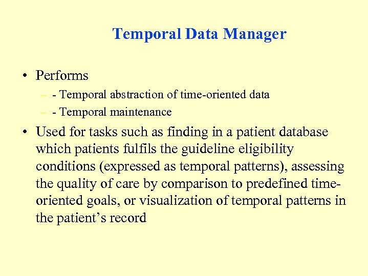 Temporal Data Manager • Performs – - Temporal abstraction of time-oriented data – -