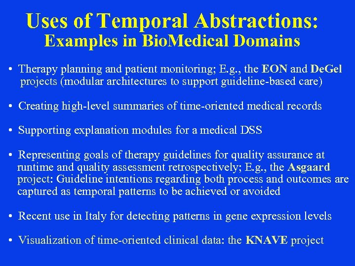 Uses of Temporal Abstractions: Examples in Bio. Medical Domains • Therapy planning and patient