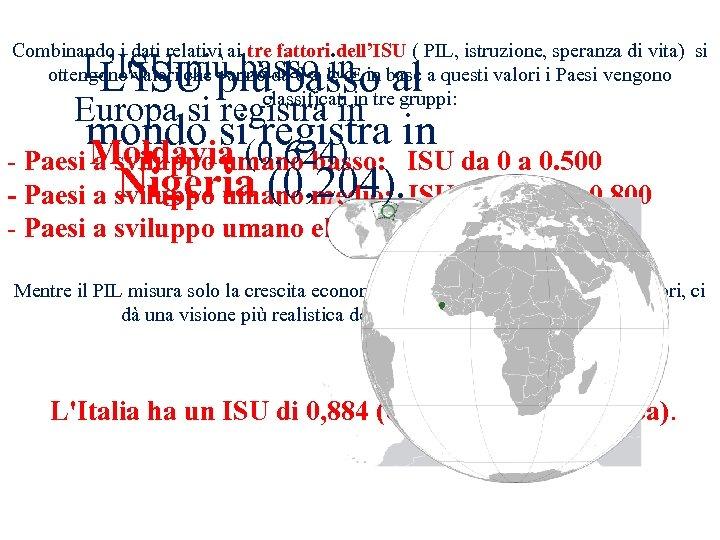 Combinando i dati relativi ai tre fattori dell'ISU ( PIL, istruzione, speranza di vita)