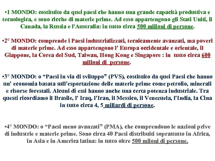 • 1 MONDO: costituito da quei paesi che hanno una grande capacità produttiva