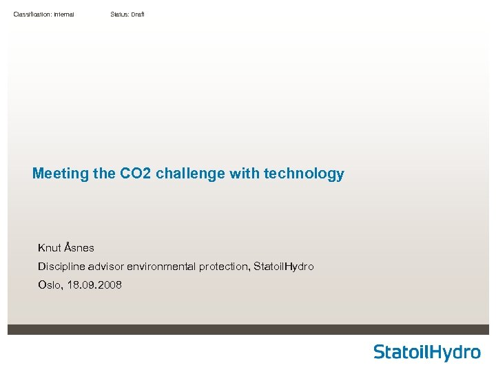 Classification: Internal Status: Draft Meeting the CO 2 challenge with technology Knut Åsnes Discipline
