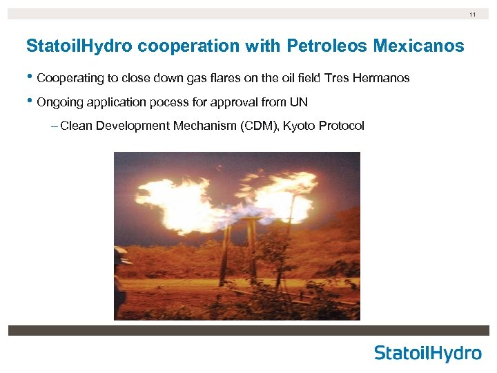 11 Statoil. Hydro cooperation with Petroleos Mexicanos • Cooperating to close down gas flares