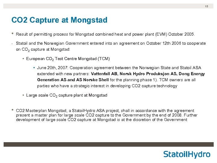 15 CO 2 Capture at Mongstad • • Result of permitting process for Mongstad