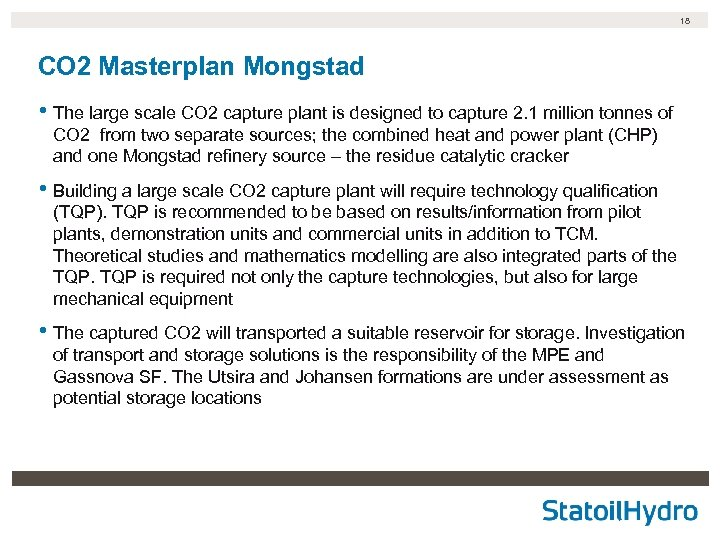 18 CO 2 Masterplan Mongstad • The large scale CO 2 capture plant is