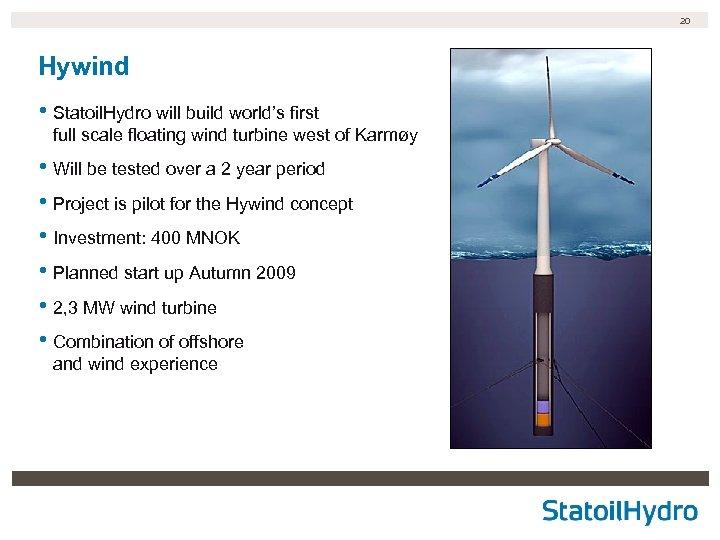 20 Hywind • Statoil. Hydro will build world's first full scale floating wind turbine