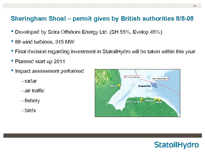 21 Sheringham Shoal – permit given by British authorities 8/8 -08 • Developed by
