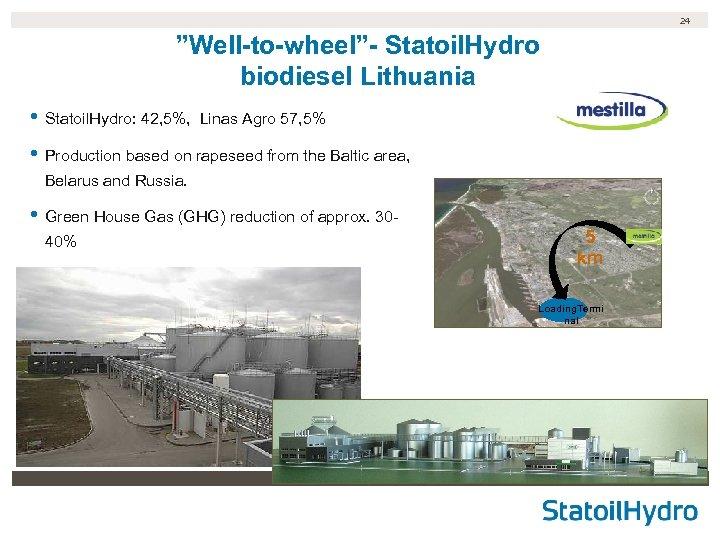 "24 ""Well-to-wheel""- Statoil. Hydro biodiesel Lithuania • Statoil. Hydro: 42, 5%, Linas Agro 57,"