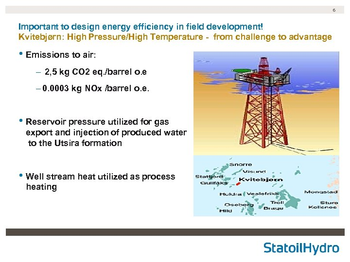 6 Important to design energy efficiency in field development! Kvitebjørn: High Pressure/High Temperature -