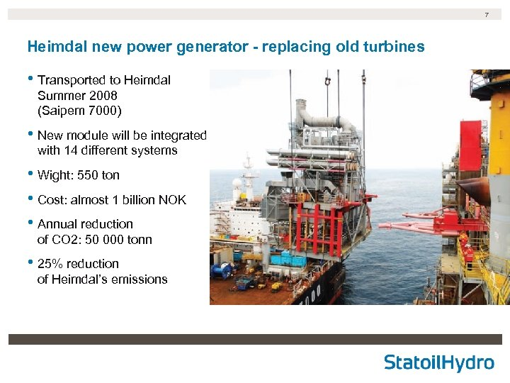 7 Heimdal new power generator - replacing old turbines • Transported to Heimdal Summer