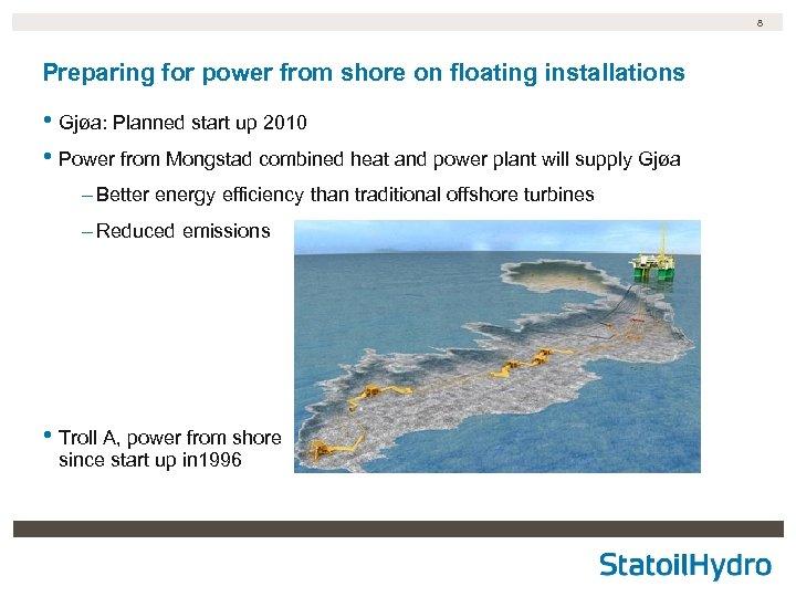 8 Preparing for power from shore on floating installations • Gjøa: Planned start up
