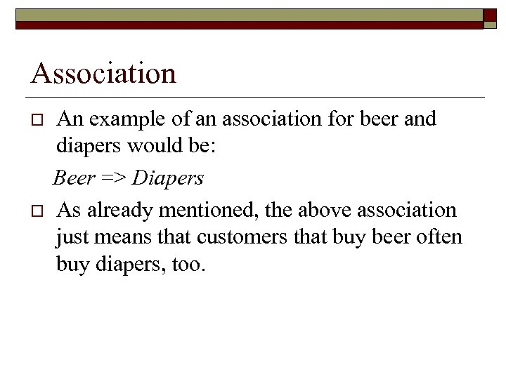 Association o o An example of an association for beer and diapers would be:
