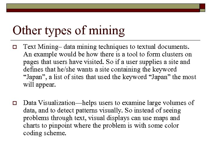 Other types of mining o Text Mining– data mining techniques to textual documents. An