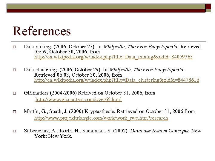 References o Data mining. (2006, October 27). In Wikipedia, The Free Encyclopedia. Retrieved 05: