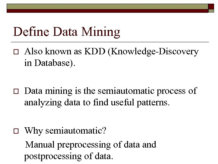 Define Data Mining o Also known as KDD (Knowledge-Discovery in Database). o Data mining