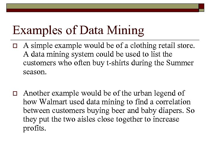 Examples of Data Mining o A simple example would be of a clothing retail