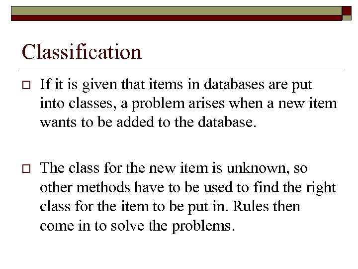 Classification o If it is given that items in databases are put into classes,