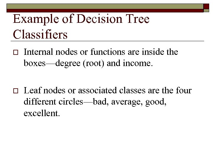 Example of Decision Tree Classifiers o Internal nodes or functions are inside the boxes—degree