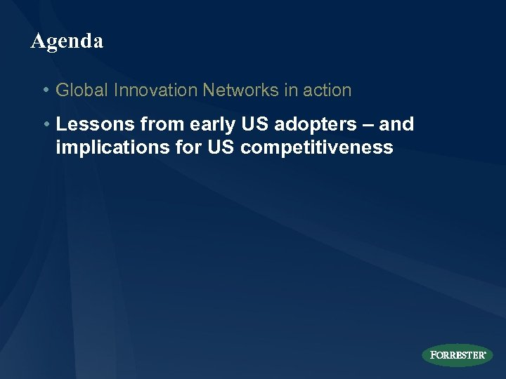Agenda • Global Innovation Networks in action • Lessons from early US adopters –