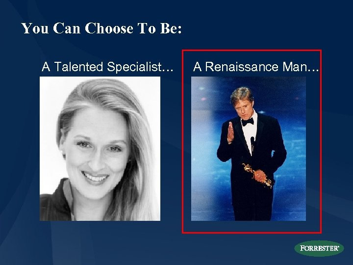 You Can Choose To Be: A Talented Specialist… A Renaissance Man…