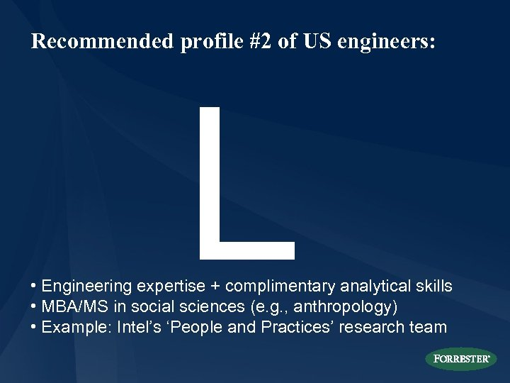 Recommended profile #2 of US engineers: L • Engineering expertise + complimentary analytical skills