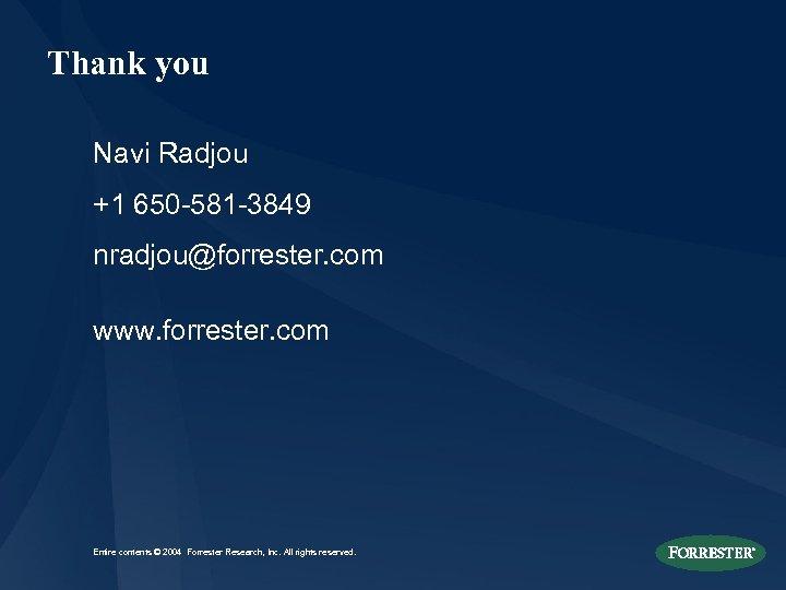 Thank you Navi Radjou +1 650 -581 -3849 nradjou@forrester. com www. forrester. com Entire