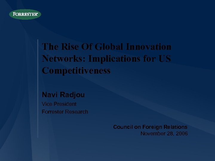 The Rise Of Global Innovation Networks: Implications for US Competitiveness Navi Radjou Vice President