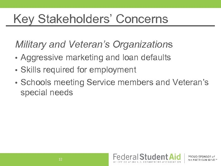 Key Stakeholders' Concerns Military and Veteran's Organizations Aggressive marketing and loan defaults • Skills