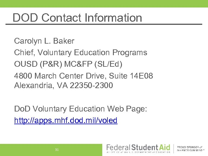 DOD Contact Information Carolyn L. Baker Chief, Voluntary Education Programs OUSD (P&R) MC&FP (SL/Ed)