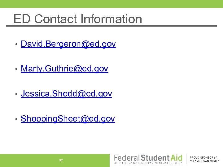 ED Contact Information • David. Bergeron@ed. gov • Marty. Guthrie@ed. gov • Jessica. Shedd@ed.