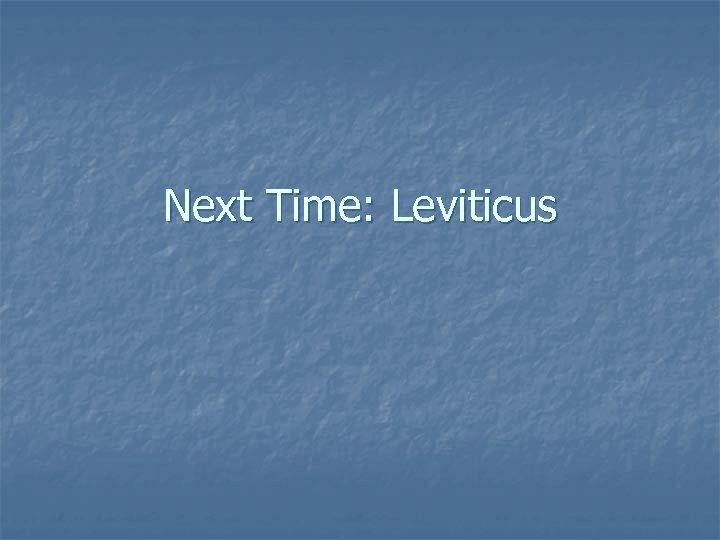 Next Time: Leviticus