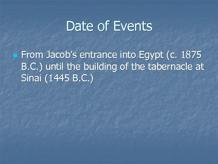 Date of Events n From Jacob's entrance into Egypt (c. 1875 B. C. )