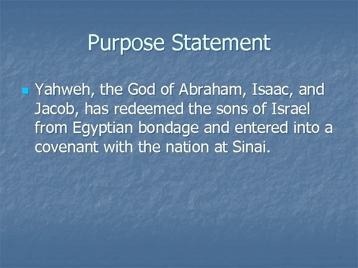 Purpose Statement n Yahweh, the God of Abraham, Isaac, and Jacob, has redeemed the