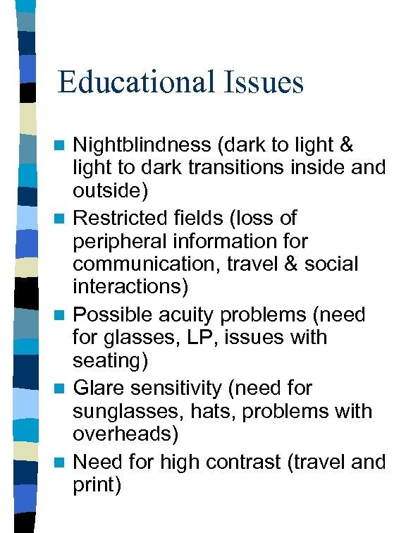 Educational Issues n n n Nightblindness (dark to light & light to dark transitions